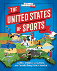 The United States of Sports: An Atlas of Teams, Stats, Stars, and Facts for Every State in America (A Sports Illustrated Kids Book) Cover Image