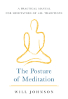 The Posture of Meditation: A Practical Manual for Meditators of All Traditions Cover Image