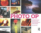 Photo OP: 52 Inspirational Projects for the Adventurous Image-Maker Cover Image