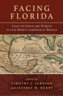 Facing Florida: Essays on Culture and Religion in Early Modern Southeastern America Cover Image