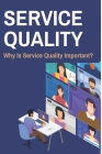 Service Quality: Why Is Service Quality Important?: Six Sigma Adalah Cover Image