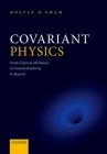 Covariant Physics: From Classical Mechanics to General Relativity and Beyond Cover Image