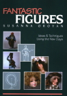 Fantastic Figures: Ideas & Techniques Using the New Clays Cover Image