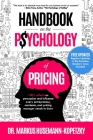 Handbook on the Psychology of Pricing: 100+ effects on persuasion and influence every entrepreneur, marketer and pricing manager needs to know Cover Image