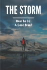 The Storm: How To Be A Good Man?: Raising Boys To Be Good Men Cover Image