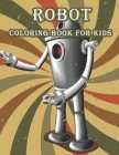 Robot Coloring Book for Kids: Great Coloring Pages for Kids Ages 2-8, 9-12 Boys, Girls, and Everyone Cover Image