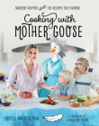 Cooking with Mother Goose: Nursery Rhymes and the Recipes They Inspire Cover Image