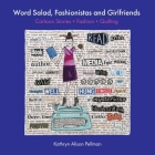 Word Salad, Fashionistas and Girlfriends: Cartoon Stories + Fashion + Quilting Cover Image