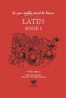 So You Really Want to Learn Latin Book 1 Cover Image