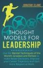 Thought Models for Leadership: Use the mental techniques of the world´s greatest and richest to make better decisions, improve your career trajectory Cover Image