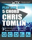 Play and Sing 5 Chord Chris Tomlin Songs for Worship: Easy-to-Play Guitar Chord Charts Cover Image