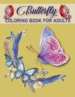 Butterfly Coloring Book For Adults: An Adults Beautiful Butterflies and Flowers Patterns for Relaxation, Fun, and Stress Relief, World's Best Edition Cover Image