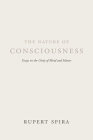 The Nature of Consciousness: Essays on the Unity of Mind and Matter Cover Image