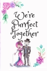 We're Purrfect Together: White Cover with a Cute Couple of Cats, Watercolor Flowers, Hearts & a Funny Cat Pun Saying, Valentine's Day Birthday Cover Image