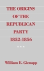 The Origins of the Republican Party, 1852-1856 Cover Image