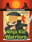 Ninja Kid Warriors: Ninja Coloring Books Cover Image