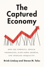 The Captured Economy: How the Powerful Enrich Themselves, Slow Down Growth, and Increase Inequality Cover Image