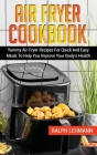 Air Fryer Cookbook: Yummy Air-Fryer Recipes For Quick And Easy Meals To Help You Improve Your Body's Health Cover Image