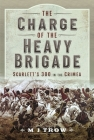 The Charge of the Heavy Brigade: Scarlett's 300 in the Crimea Cover Image