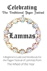 Celebrating the Traditional Pagan Festival of Lammas: A Beginners Guide and Workbook for the Pagan Festival of Lammas from the Wheel from the Year Cover Image