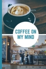 Coffee On My Mind: Caffeine - But First Coffee - Nurses - Cup of Joe - I love Coffee - Gift Under 10 - Cold Drip - Cafe Work Space - Bari Cover Image