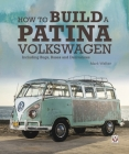 How to Build a Patina Volkswagen: Including Bugs, Buses and Derivatives Cover Image