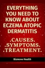 Everything you need to know about Eczema - Atopic Dermatitis: Causes, Symptoms, Treatment Cover Image