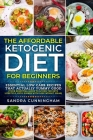 The Affordable Ketogenic Diet For Beginners: Essential Low Carb Recipes That Actually yummy Good (Your Essential Guide to Living the Keto Lifestyle, K Cover Image