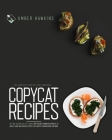 Copycat Recipes: The complete step by step cookbook with 100 + accurate and tasty dishes from the most famous restaurants to make at ho Cover Image