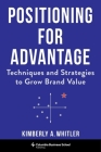 Positioning for Advantage: Techniques and Strategies to Grow Brand Value Cover Image