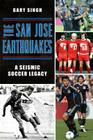 The San Jose Earthquakes: A Seismic Soccer Legacy (Sports) Cover Image