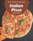 365 Yummy Italian Pizza Recipes: A Yummy Italian Pizza Cookbook for All Generation Cover Image