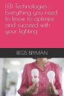 LED Technologies: Everything you need to know to optimize and succeed with your lighting Cover Image