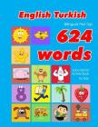 English - Turkish Bilingual First Top 624 Words Educational Activity Book for Kids: Easy vocabulary learning flashcards best for infants babies toddle Cover Image