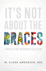 It's Not about the Braces: A Guide to Your Orthodontic Questions Cover Image
