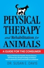 Physical Therapy and Rehabilitation for Animals: A Guide for the Consumer Cover Image