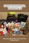Disaster Survival Essentials: Keep Yourself And Your Loved Ones Safe During Disaster: How To Survive When Disaster Hits Cover Image