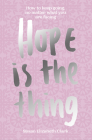 Hope...Is the Thing: How to Keep Going, No Matter What You Are Facing Cover Image