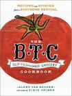 The B.T.C. Old-Fashioned Grocery Cookbook: Recipes and Stories from a Southern Revival Cover Image
