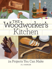 The Woodworker's Kitchen: 24 Projects You Can Make Cover Image