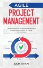 Agile Project Management: Methodology. A Comprehensive Beginner's Guide to Scrum, Kanban, XP, Crystal, FDD, DSDM Cover Image