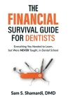 The Financial Survival Guide for Dentists: Everything you Needed to Learn, but Were NEVER Taught, in Dental School Cover Image