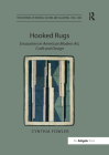 Hooked Rugs: Encounters in American Modern Art, Craft and Design (Histories of Material Culture and Collecting) Cover Image