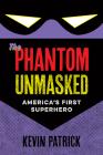 The Phantom Unmasked: America's First Superhero Cover Image
