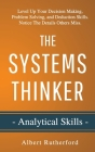 The Systems Thinker - Analytical Skills: Level Up Your Decision Making, Problem Solving, and Deduction Skills. Notice The Details Others Miss. Cover Image