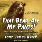 That Bear Ate My Pants! Lib/E: Life and Near Death in an Ecuadorian Animal Refuge Cover Image
