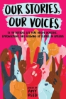 Our Stories, Our Voices: 21 YA Authors Get Real About Injustice, Empowerment, and Growing Up Female in America Cover Image