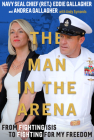 The Man in the Arena: From Fighting Isis to Fighting for My Freedom Cover Image