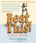 Beat This! Cookbook: Absolutely Unbeatable Knock-'em-Dead Recipes for the Very Best Dishes Cover Image
