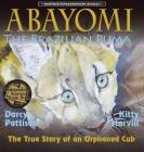 Abayomi, the Brazilian Puma: The True Story of an Orphaned Cub Cover Image